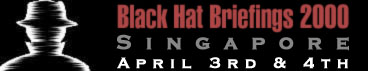 Black Hat Singapore - April 3rd and 4th, 2000